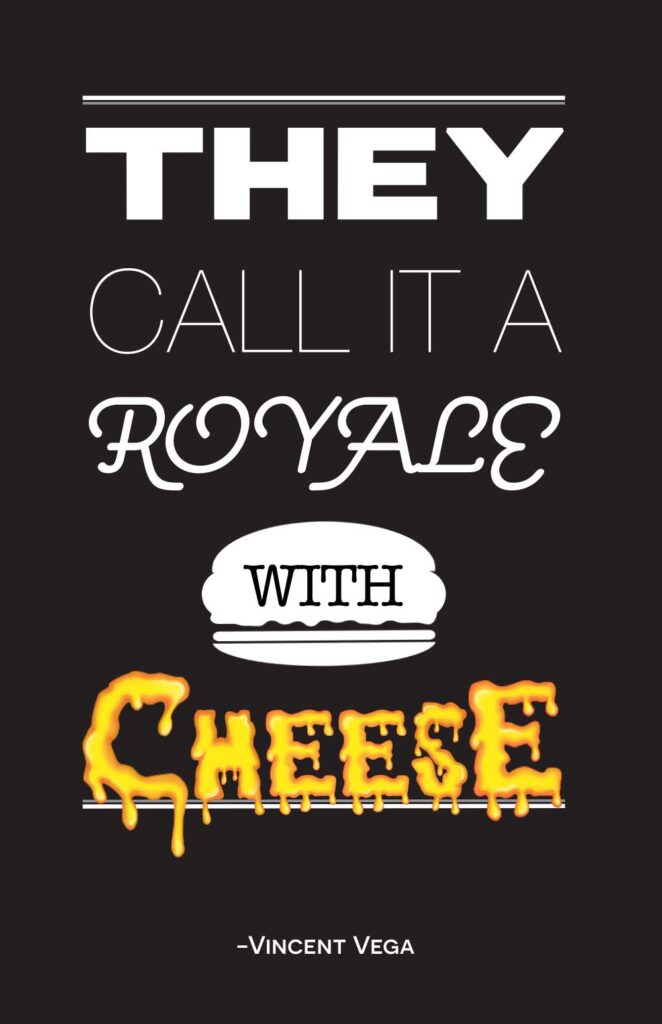Royal with Cheese Type Quote